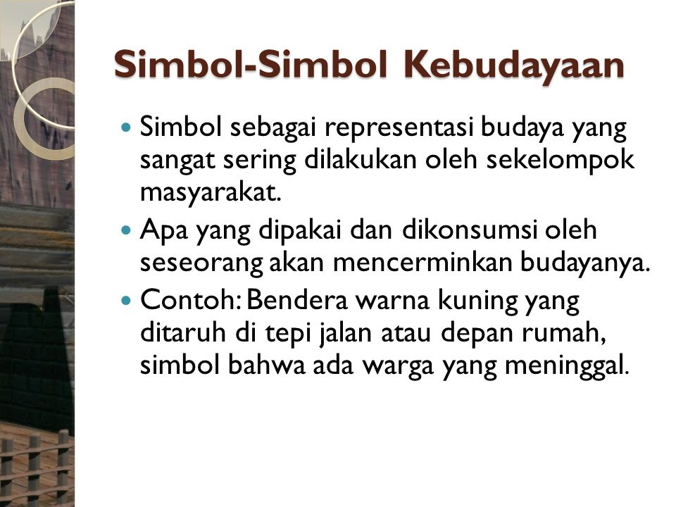 Simbol-Simbol Kebudayaan Simbol sebagai representasi budaya yang sangat sering dilakukan oleh sekelompok masyarakat. Apa yang dipakai dan dikonsumsi o