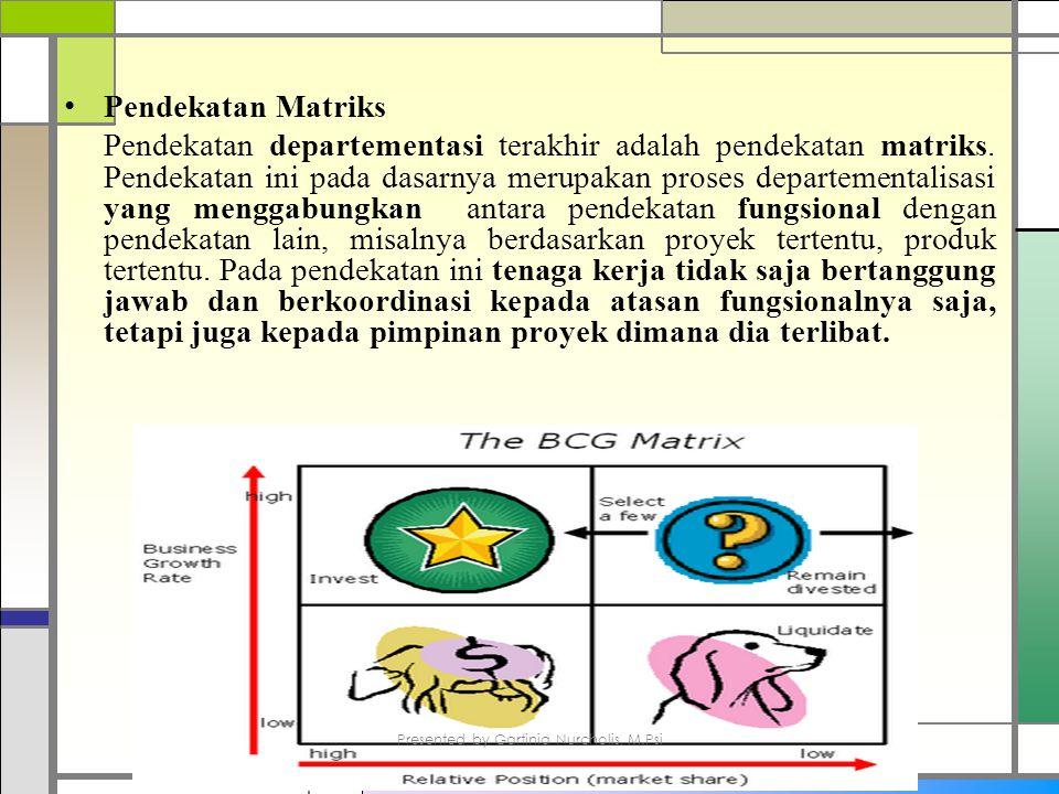 Pendekatan Matriks Pendekatan departementasi terakhir adalah pendekatan matriks.