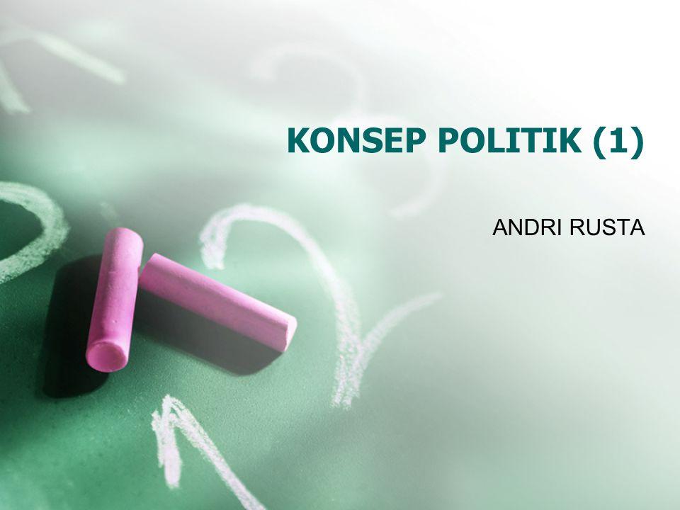 KONSEP POLITIK (1) ANDRI RUSTA