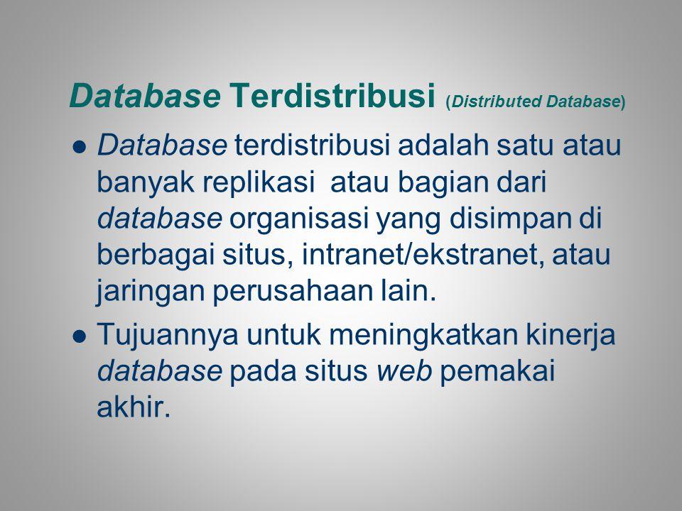 Database Terdistribusi (Distributed Database) Database terdistribusi adalah satu atau banyak replikasi atau bagian dari database organisasi yang disim