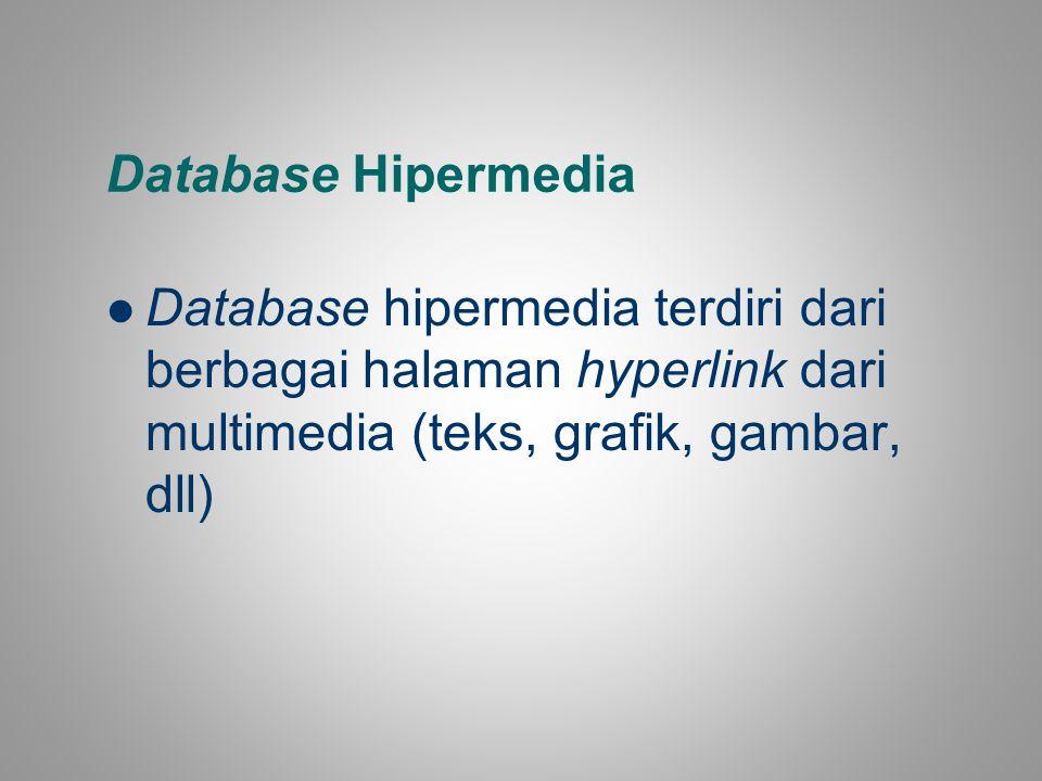 Database Hipermedia Database hipermedia terdiri dari berbagai halaman hyperlink dari multimedia (teks, grafik, gambar, dll)