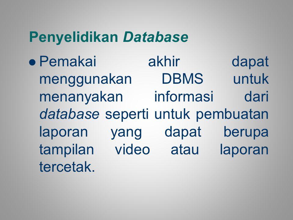 Penyelidikan Database Pemakai akhir dapat menggunakan DBMS untuk menanyakan informasi dari database seperti untuk pembuatan laporan yang dapat berupa