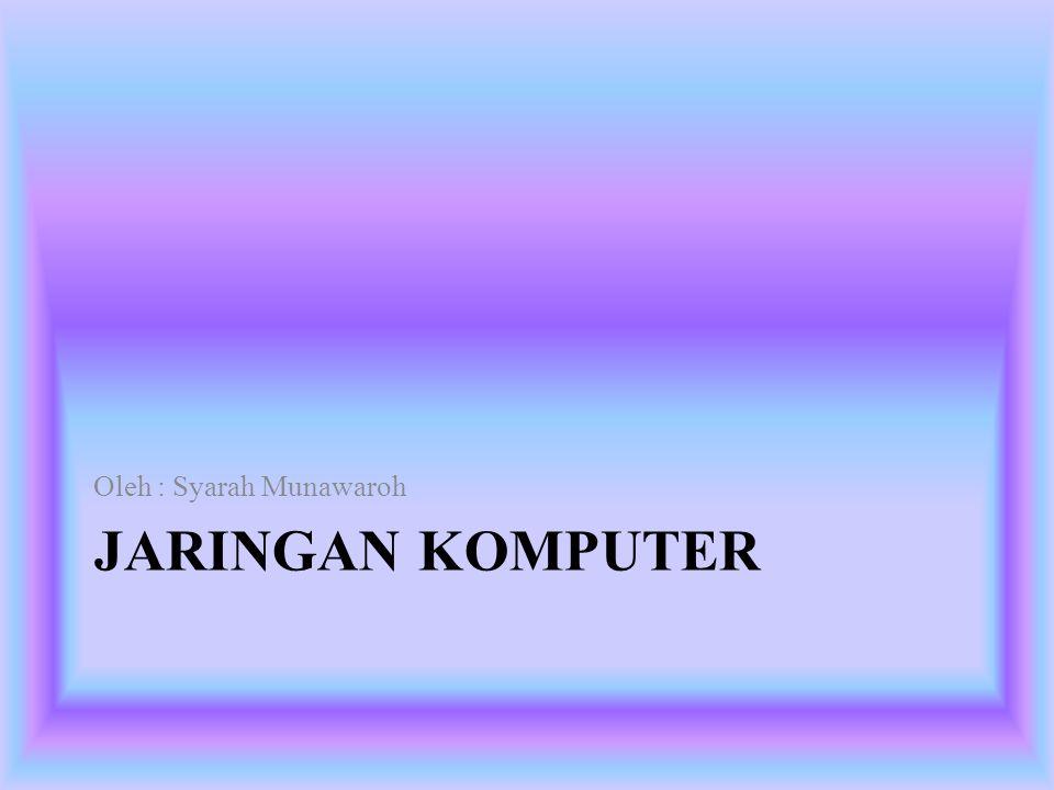 JARINGAN KOMPUTER Oleh : Syarah Munawaroh