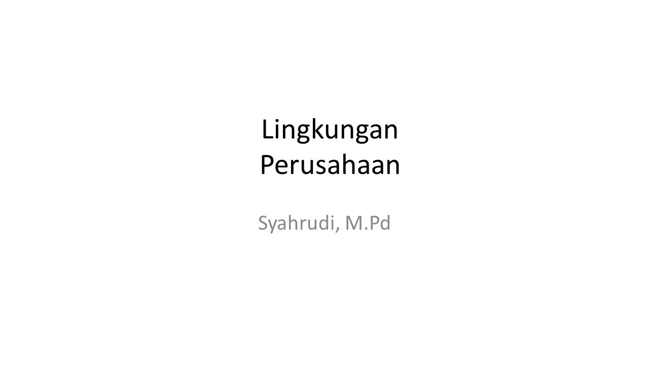 Lingkungan Perusahaan Syahrudi, M.Pd