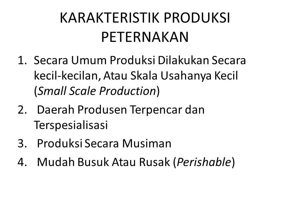 KARAKTERISTIK PRODUKSI PETERNAKAN 1.Secara Umum Produksi Dilakukan Secara kecil-kecilan, Atau Skala Usahanya Kecil (Small Scale Production) 2.