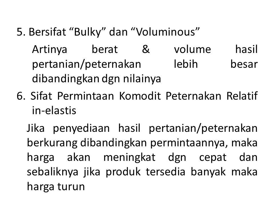 "5. Bersifat ""Bulky"" dan ""Voluminous"" Artinya berat & volume hasil pertanian/peternakan lebih besar dibandingkan dgn nilainya 6. Sifat Permintaan Komod"