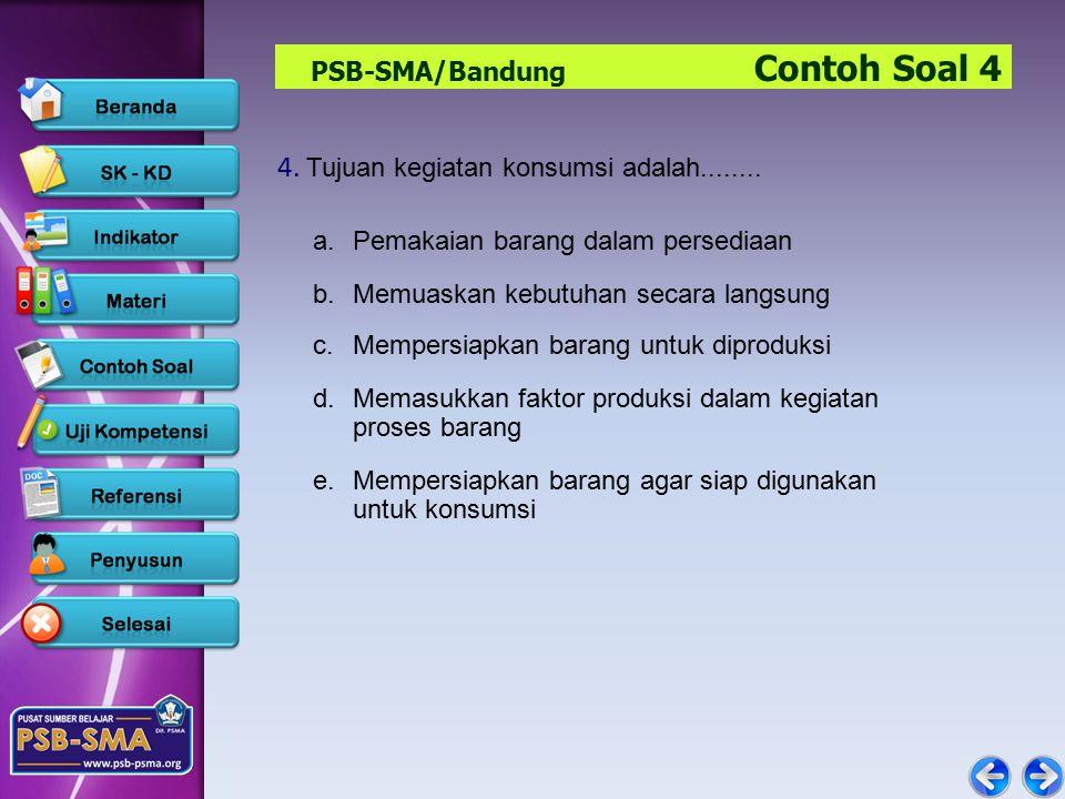 PSB-SMA/Bandung Contoh Soal 4 4.Tujuan kegiatan konsumsi adalah........