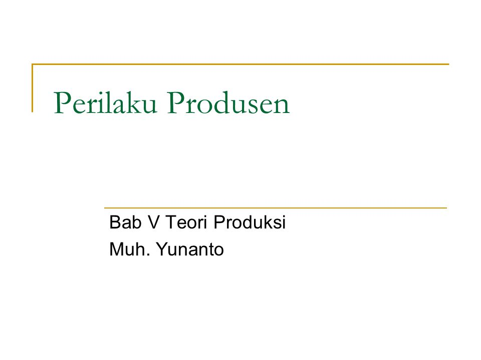 Perilaku Produsen Bab V Teori Produksi Muh. Yunanto