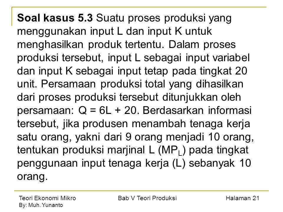 Teori Ekonomi Mikro Bab V Teori Produksi Halaman 21 By: Muh. Yunanto Soal kasus 5.3 Suatu proses produksi yang menggunakan input L dan input K untuk m