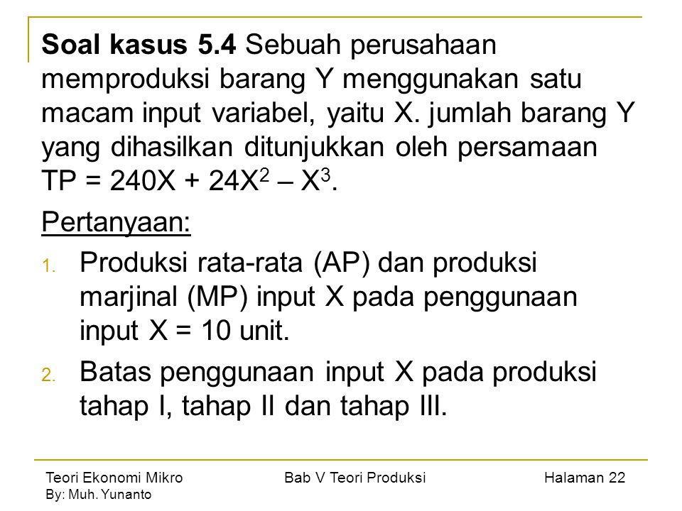 Teori Ekonomi Mikro Bab V Teori Produksi Halaman 22 By: Muh. Yunanto Soal kasus 5.4 Sebuah perusahaan memproduksi barang Y menggunakan satu macam inpu