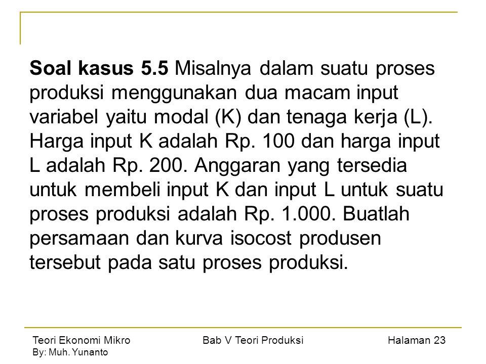 Teori Ekonomi Mikro Bab V Teori Produksi Halaman 23 By: Muh. Yunanto Soal kasus 5.5 Misalnya dalam suatu proses produksi menggunakan dua macam input v