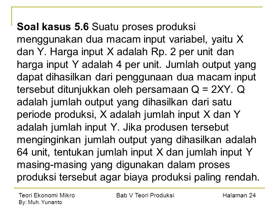 Teori Ekonomi Mikro Bab V Teori Produksi Halaman 24 By: Muh. Yunanto Soal kasus 5.6 Suatu proses produksi menggunakan dua macam input variabel, yaitu