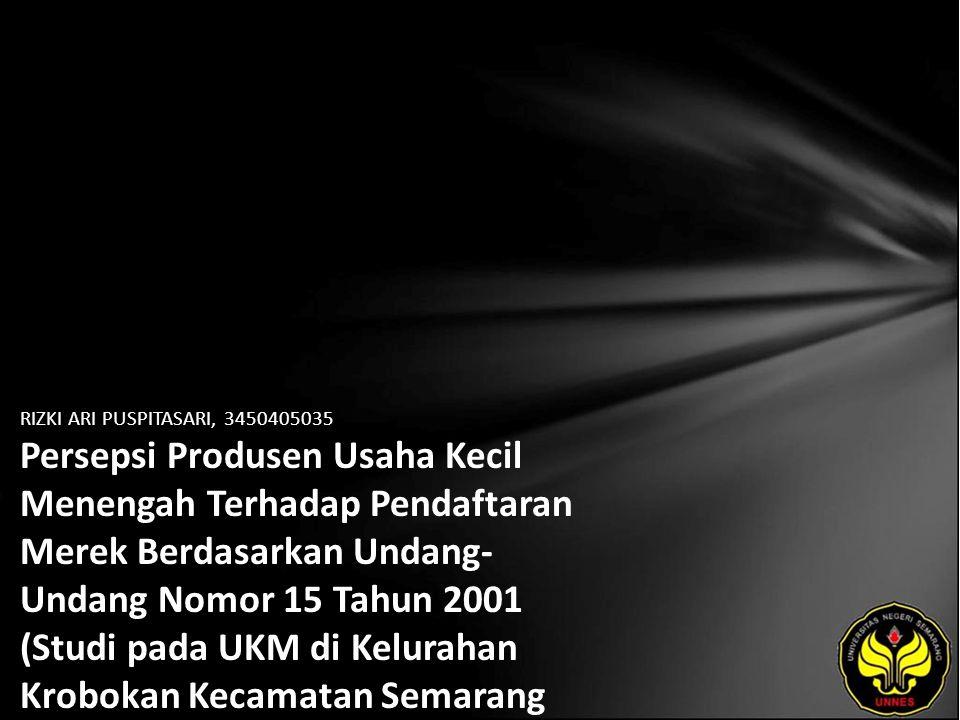 RIZKI ARI PUSPITASARI, 3450405035 Persepsi Produsen Usaha Kecil Menengah Terhadap Pendaftaran Merek Berdasarkan Undang- Undang Nomor 15 Tahun 2001 (Studi pada UKM di Kelurahan Krobokan Kecamatan Semarang Barat)