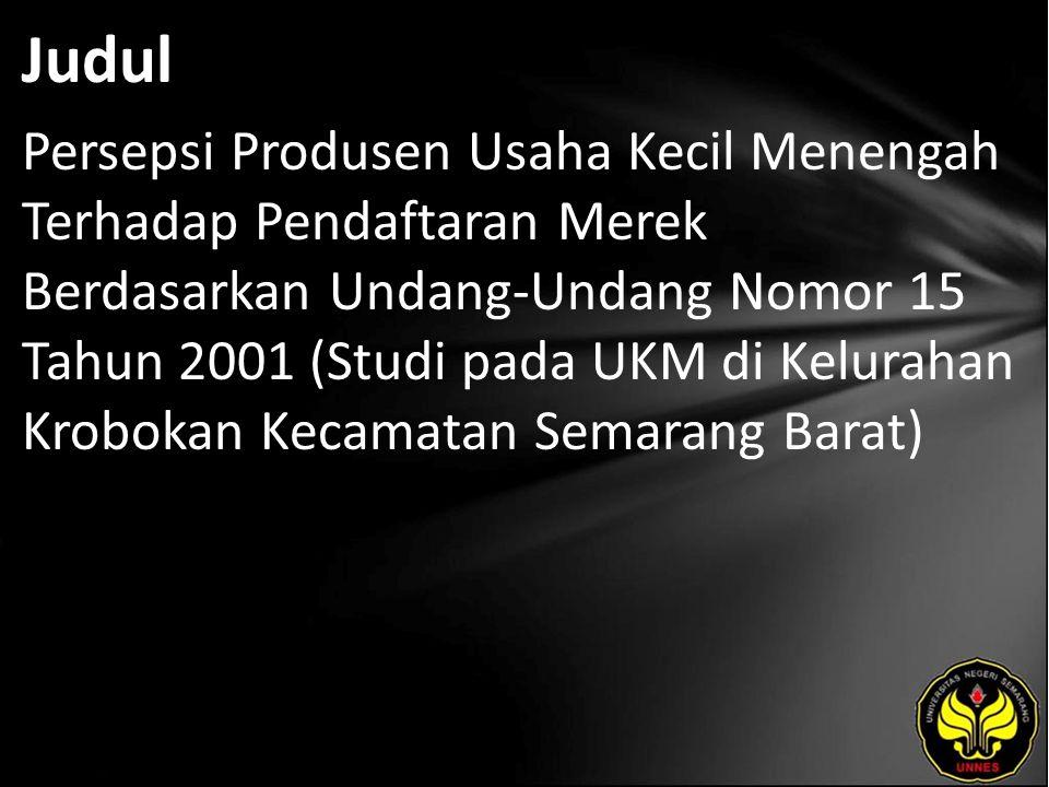 Judul Persepsi Produsen Usaha Kecil Menengah Terhadap Pendaftaran Merek Berdasarkan Undang-Undang Nomor 15 Tahun 2001 (Studi pada UKM di Kelurahan Krobokan Kecamatan Semarang Barat)