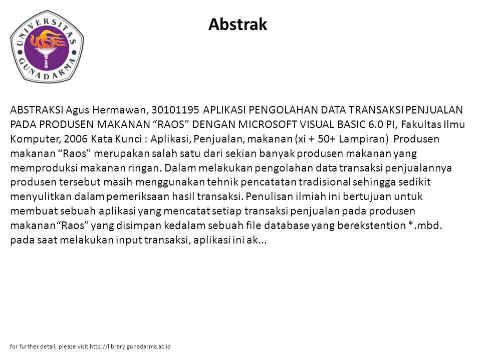 "Abstrak ABSTRAKSI Agus Hermawan, 30101195 APLIKASI PENGOLAHAN DATA TRANSAKSI PENJUALAN PADA PRODUSEN MAKANAN ""RAOS"" DENGAN MICROSOFT VISUAL BASIC 6.0"