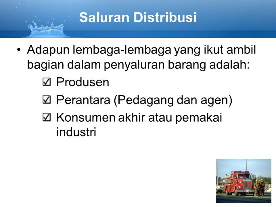 Saluran Distribusi Adapun lembaga-lembaga yang ikut ambil bagian dalam penyaluran barang adalah: Produsen Perantara (Pedagang dan agen) Konsumen akhir