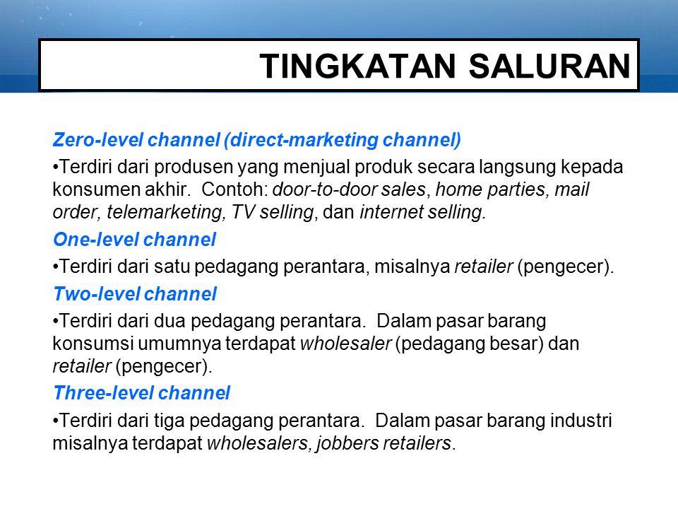 TINGKATAN SALURAN Zero-level channel (direct-marketing channel) Terdiri dari produsen yang menjual produk secara langsung kepada konsumen akhir. Conto