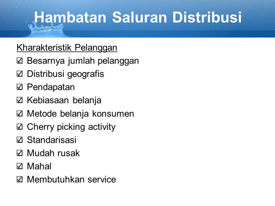 Hambatan Saluran Distribusi Kharakteristik Pelanggan Besarnya jumlah pelanggan Distribusi geografis Pendapatan Kebiasaan belanja Metode belanja konsum
