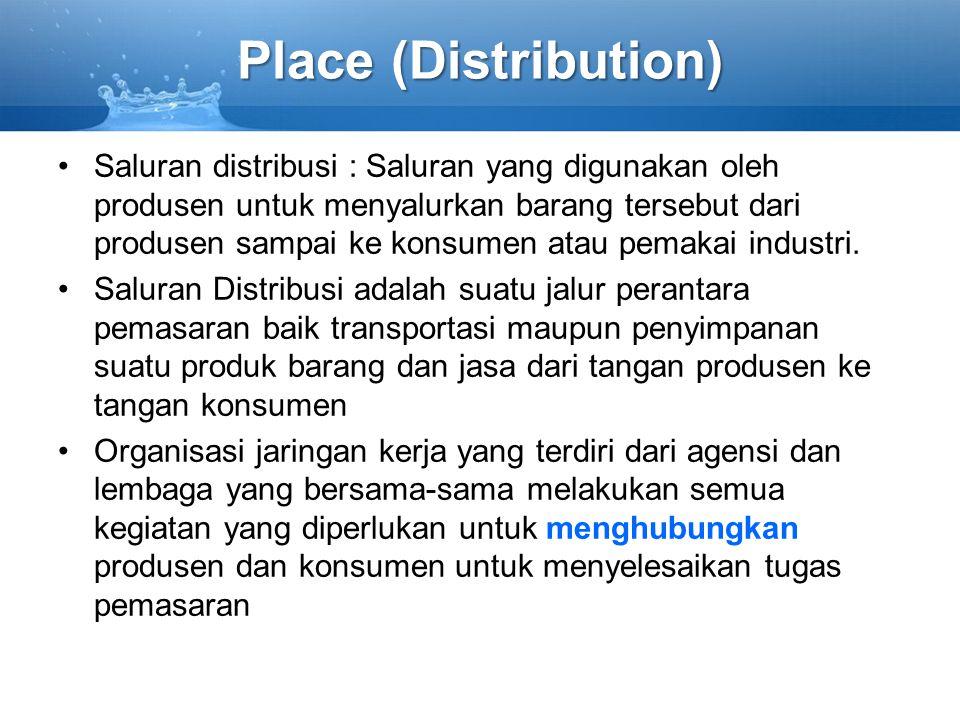 Place (Distribution) Saluran distribusi : Saluran yang digunakan oleh produsen untuk menyalurkan barang tersebut dari produsen sampai ke konsumen atau