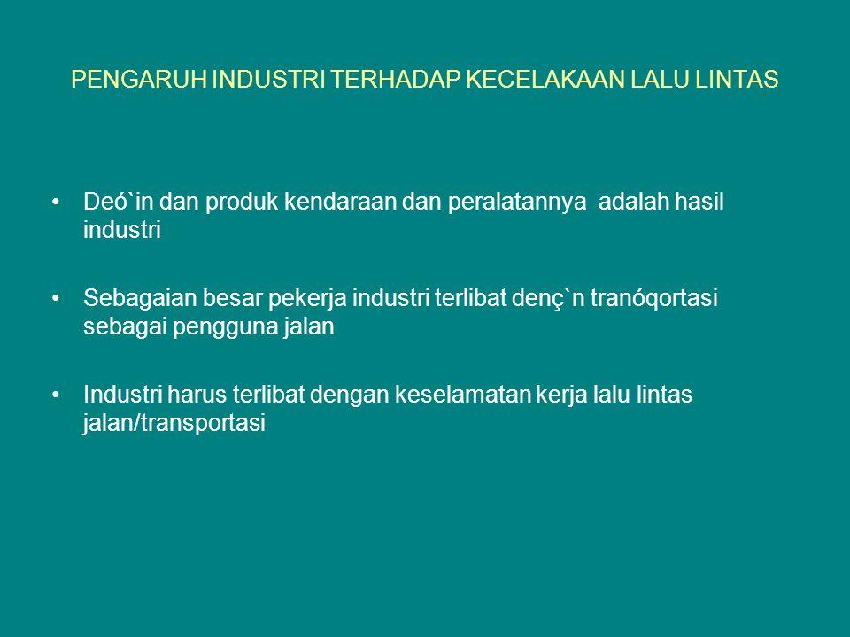PENGARUH INDUSTRI TERHADAP KECELAKAAN LALU LINTAS Deó`in dan produk kendaraan dan peralatannya adalah hasil industri Sebagaian besar pekerja industri