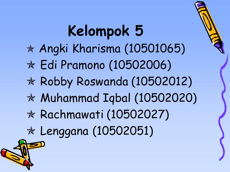 Kelompok 5  Angki Kharisma (10501065)  Edi Pramono (10502006)  Robby Roswanda (10502012)  Muhammad Iqbal (10502020)  Rachmawati (10502027)  Lenggana (10502051)