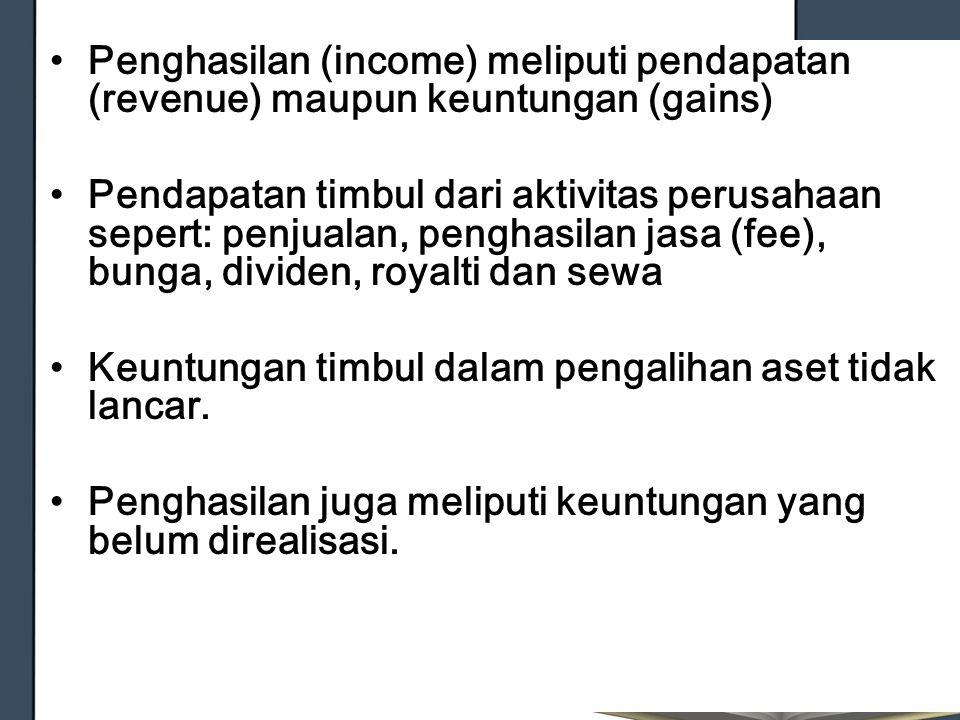 Penghasilan (income) meliputi pendapatan (revenue) maupun keuntungan (gains) Pendapatan timbul dari aktivitas perusahaan sepert: penjualan, penghasila