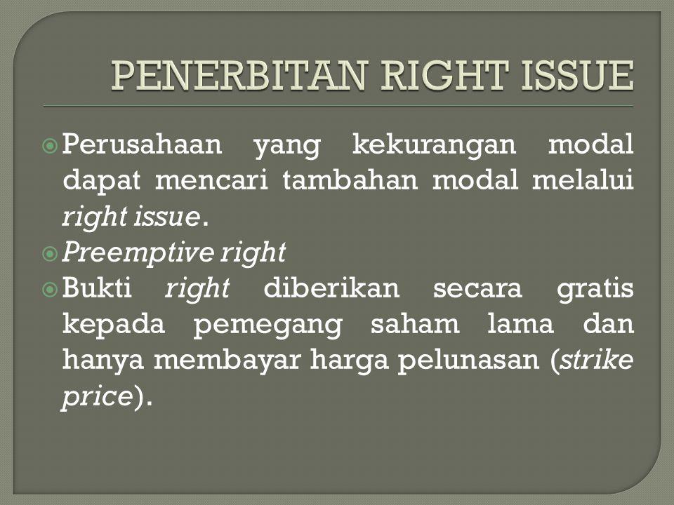  Perusahaan yang kekurangan modal dapat mencari tambahan modal melalui right issue.