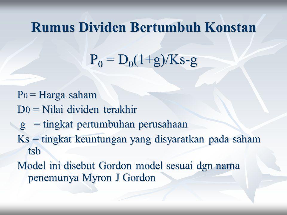Rumus Dividen Bertumbuh Konstan P 0 = D 0 (1+g)/Ks-g P 0 = Harga saham D 0 = Nilai dividen terakhir g = tingkat pertumbuhan perusahaan g = tingkat per