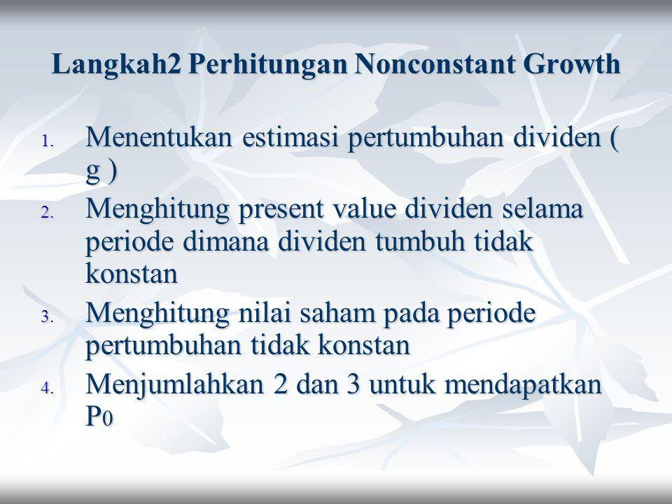 Langkah2 Perhitungan Nonconstant Growth 1. Menentukan estimasi pertumbuhan dividen ( g ) 2. Menghitung present value dividen selama periode dimana div