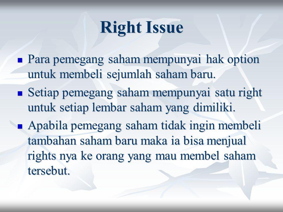 Right Issue Para pemegang saham mempunyai hak option untuk membeli sejumlah saham baru. Para pemegang saham mempunyai hak option untuk membeli sejumla