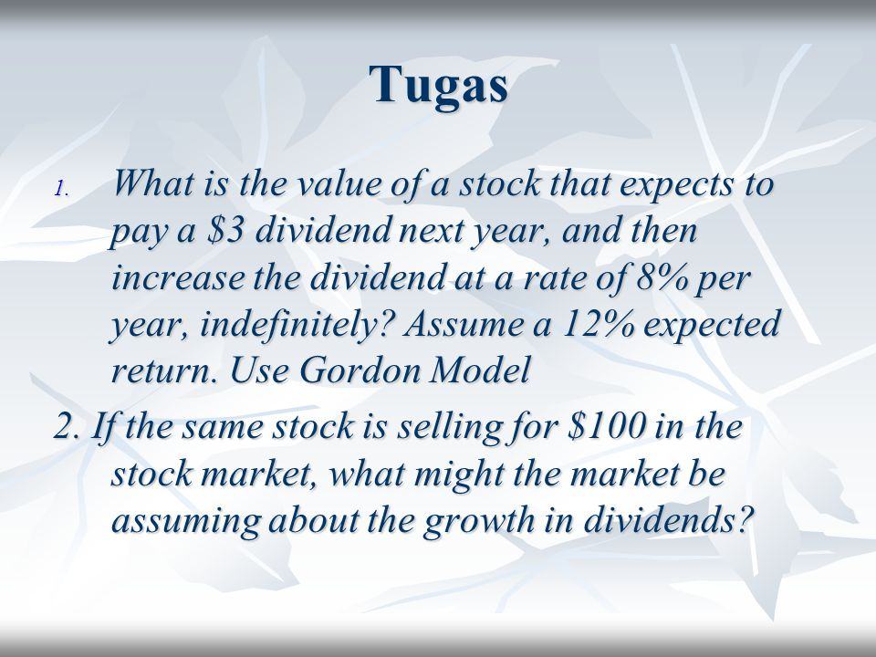 Tugas 1. What is the value of a stock that expects to pay a $3 dividend next year, and then increase the dividend at a rate of 8% per year, indefinite
