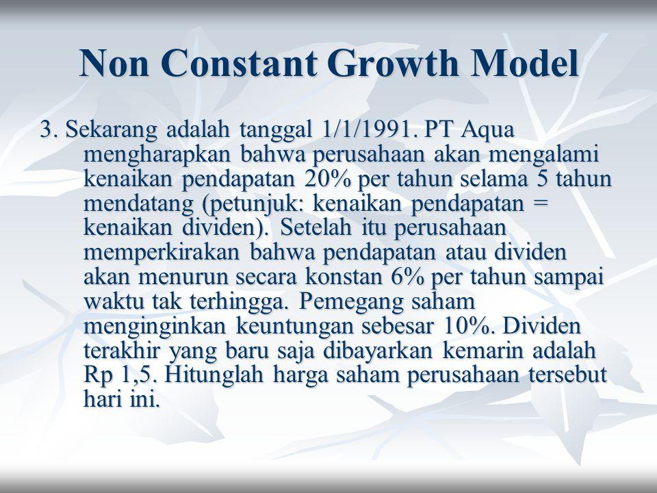 Non Constant Growth Model 3. Sekarang adalah tanggal 1/1/1991. PT Aqua mengharapkan bahwa perusahaan akan mengalami kenaikan pendapatan 20% per tahun