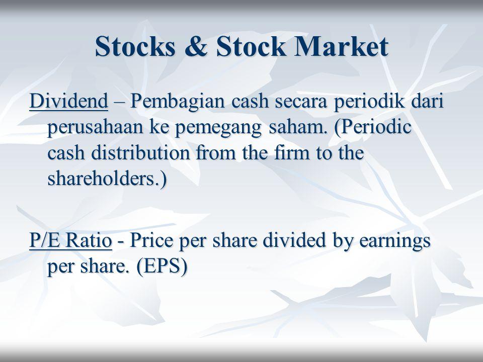 Stocks & Stock Market Dividend – Pembagian cash secara periodik dari perusahaan ke pemegang saham. (Periodic cash distribution from the firm to the sh