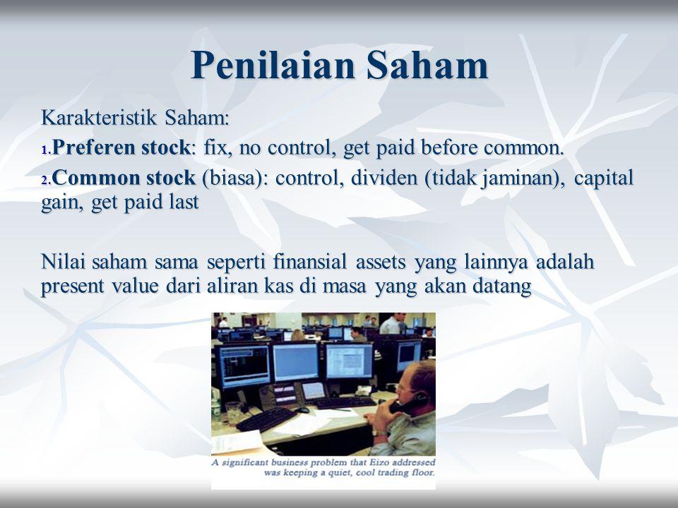 Penilaian Saham Karakteristik Saham: 1. Preferen stock: fix, no control, get paid before common. 2. Common stock (biasa): control, dividen (tidak jami