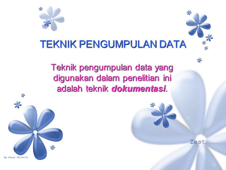 TEKNIK PENGUMPULAN DATA Teknik pengumpulan data yang digunakan dalam penelitian ini adalah teknik dokumentasi.