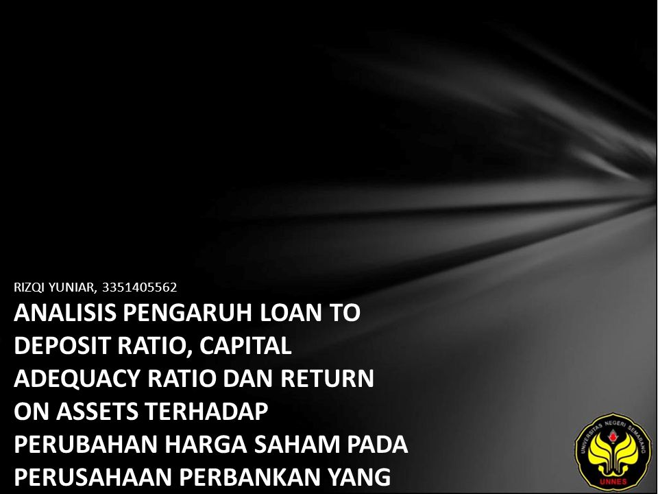 RIZQI YUNIAR, 3351405562 ANALISIS PENGARUH LOAN TO DEPOSIT RATIO, CAPITAL ADEQUACY RATIO DAN RETURN ON ASSETS TERHADAP PERUBAHAN HARGA SAHAM PADA PERUSAHAAN PERBANKAN YANG TERDAFTAR DI BURSA EFEK INDONESIA TAHUN 2005-2007