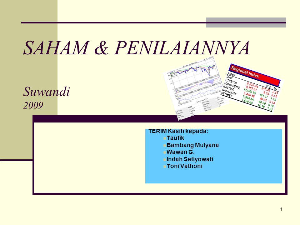 1 SAHAM & PENILAIANNYA Suwandi 2009 TERIM Kasih kepada: Taufik Bambang Mulyana Wawan G. Indah Setiyowati Toni Vathoni