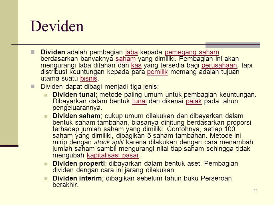 11 Deviden Dividen adalah pembagian laba kepada pemegang saham berdasarkan banyaknya saham yang dimiliki. Pembagian ini akan mengurangi laba ditahan d