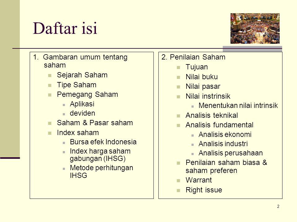 2 Daftar isi 1. Gambaran umum tentang saham Sejarah Saham Tipe Saham Pemegang Saham Aplikasi deviden Saham & Pasar saham Index saham Bursa efek Indone