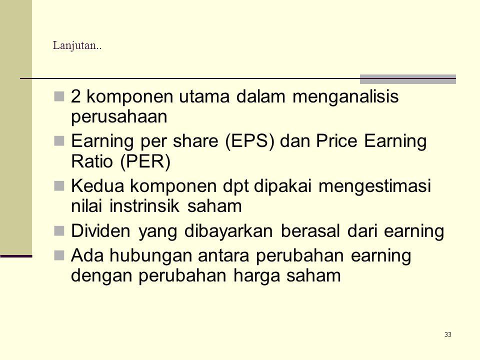33 Lanjutan.. 2 komponen utama dalam menganalisis perusahaan Earning per share (EPS) dan Price Earning Ratio (PER) Kedua komponen dpt dipakai mengesti