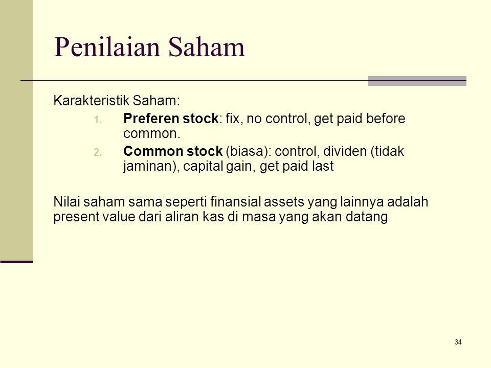 34 Penilaian Saham Karakteristik Saham: 1. Preferen stock: fix, no control, get paid before common. 2. Common stock (biasa): control, dividen (tidak j