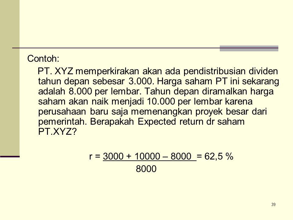 39 Contoh: PT. XYZ memperkirakan akan ada pendistribusian dividen tahun depan sebesar 3.000. Harga saham PT ini sekarang adalah 8.000 per lembar. Tahu
