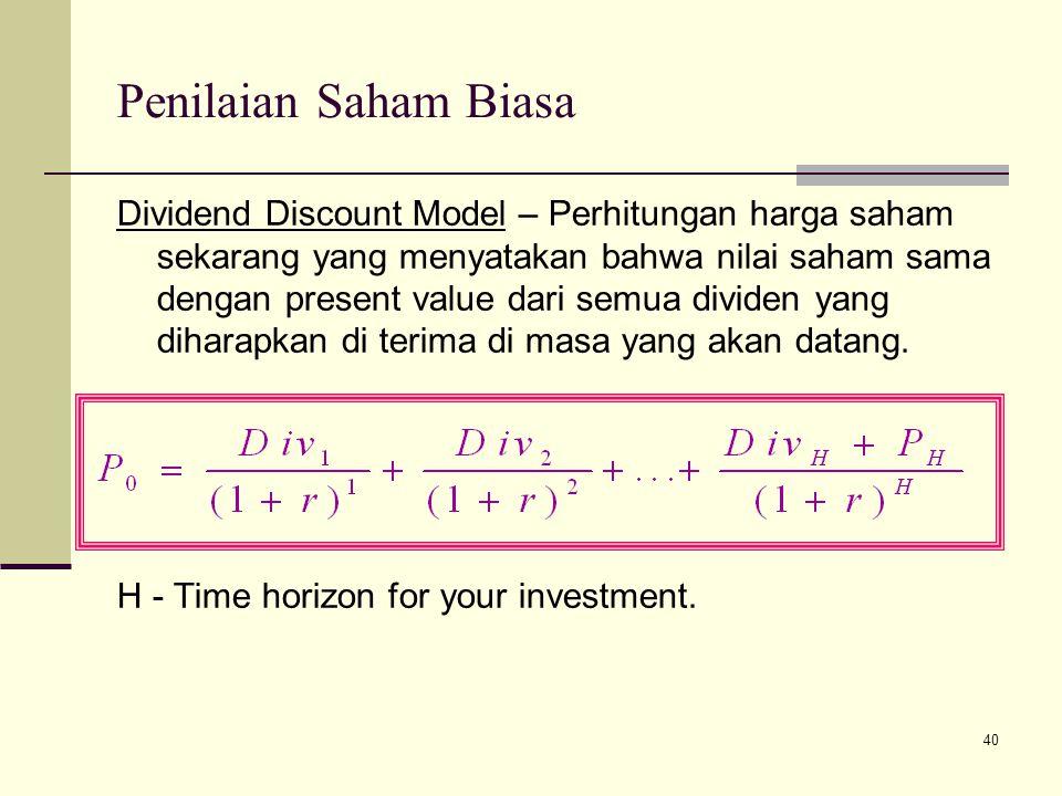 40 Penilaian Saham Biasa Dividend Discount Model – Perhitungan harga saham sekarang yang menyatakan bahwa nilai saham sama dengan present value dari s