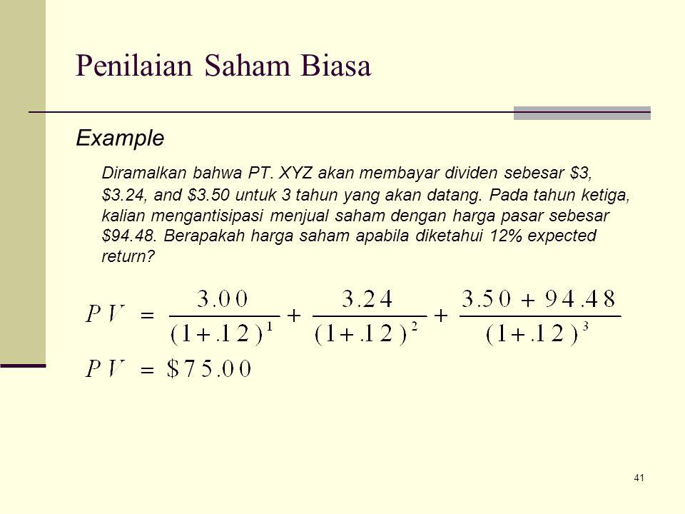 41 Penilaian Saham Biasa Example Diramalkan bahwa PT. XYZ akan membayar dividen sebesar $3, $3.24, and $3.50 untuk 3 tahun yang akan datang. Pada tahu