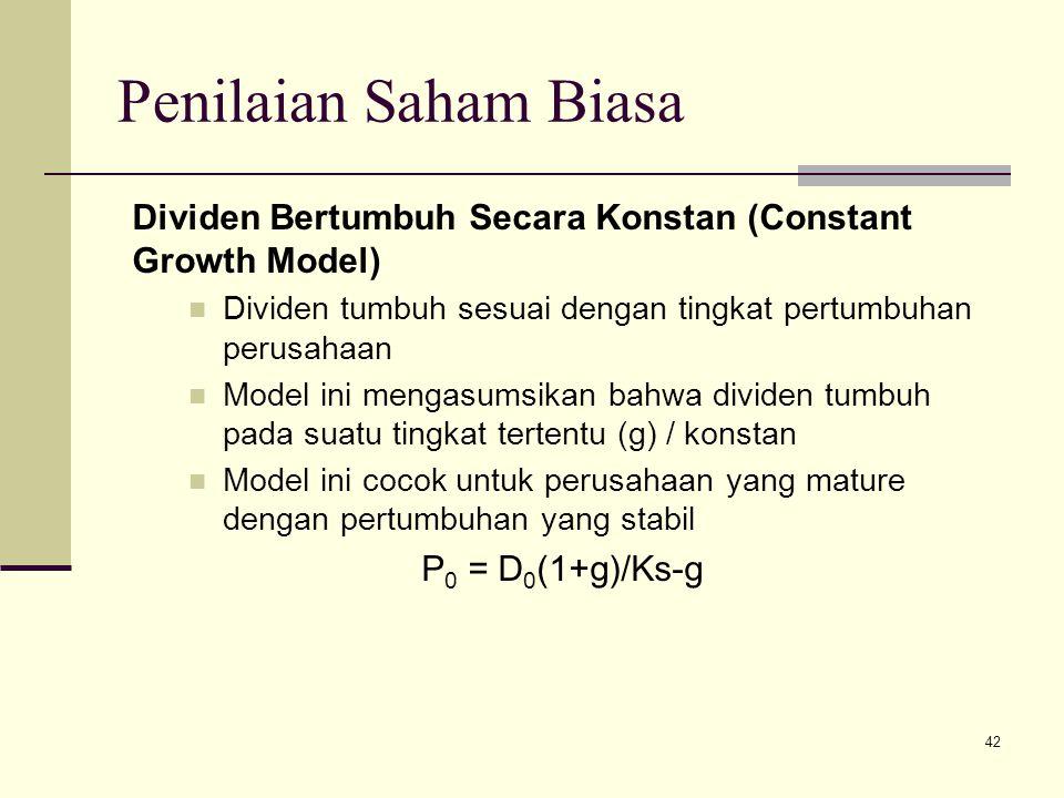 42 Penilaian Saham Biasa Dividen Bertumbuh Secara Konstan (Constant Growth Model) Dividen tumbuh sesuai dengan tingkat pertumbuhan perusahaan Model in