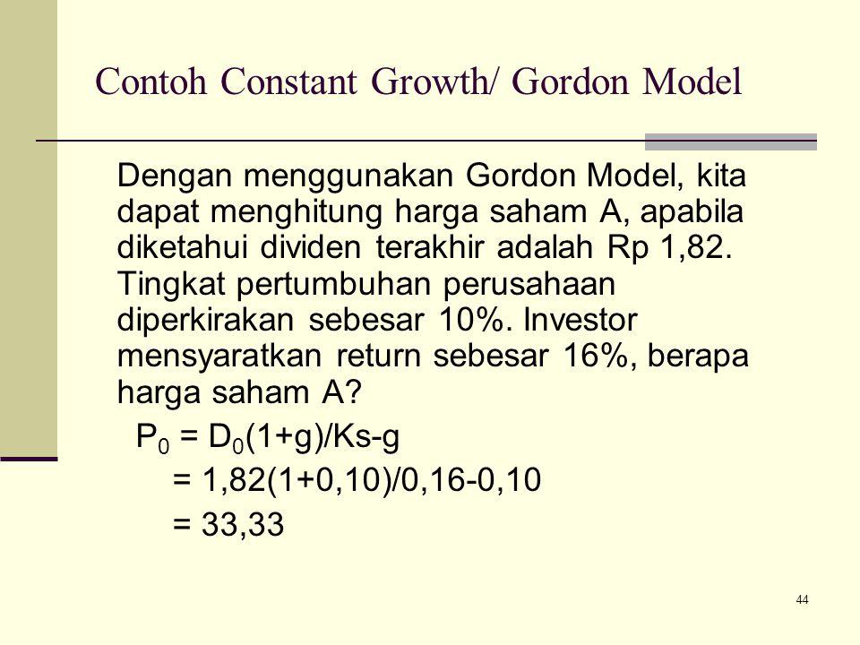 44 Contoh Constant Growth/ Gordon Model Dengan menggunakan Gordon Model, kita dapat menghitung harga saham A, apabila diketahui dividen terakhir adala