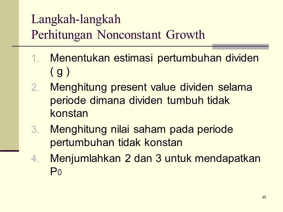 46 Langkah-langkah Perhitungan Nonconstant Growth 1. Menentukan estimasi pertumbuhan dividen ( g ) 2. Menghitung present value dividen selama periode