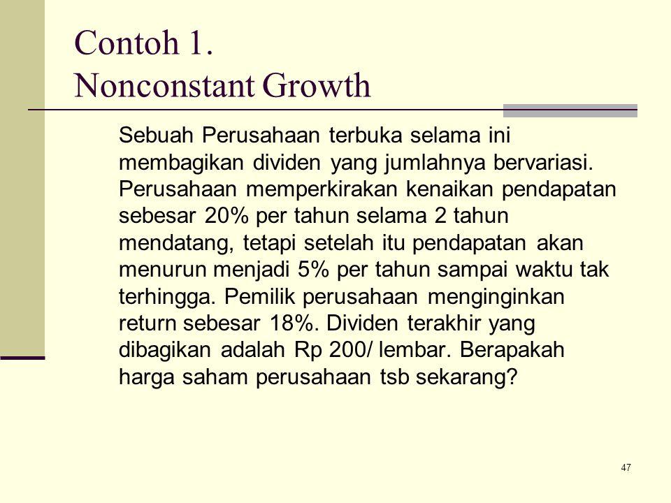 47 Contoh 1. Nonconstant Growth Sebuah Perusahaan terbuka selama ini membagikan dividen yang jumlahnya bervariasi. Perusahaan memperkirakan kenaikan p