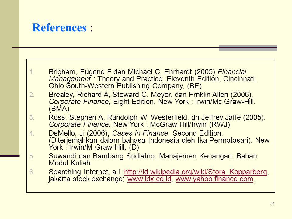 54 1. Brigham, Eugene F dan Michael C. Ehrhardt (2005) Financial Management : Theory and Practice. Eleventh Edition, Cincinnati, Ohio South-Western Pu