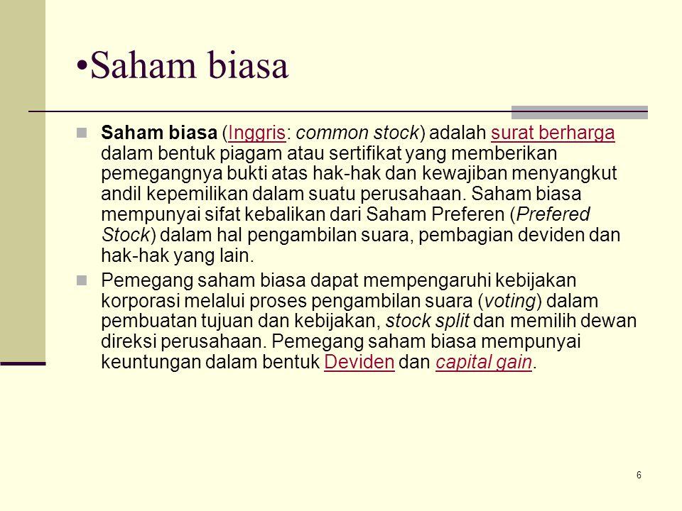 6 Saham biasa Saham biasa (Inggris: common stock) adalah surat berharga dalam bentuk piagam atau sertifikat yang memberikan pemegangnya bukti atas hak